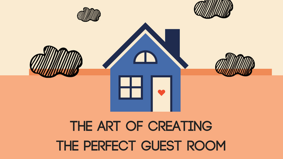 The Art of Creating the Perfect Guest Room
