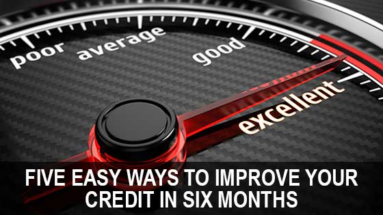 Five Easy Ways to Improve Your Credit in Six Months