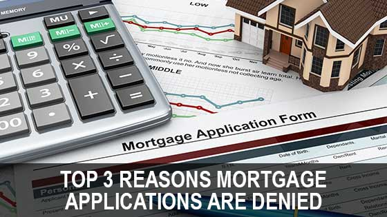 Top 3 Reasons Mortgage Applications are Denied