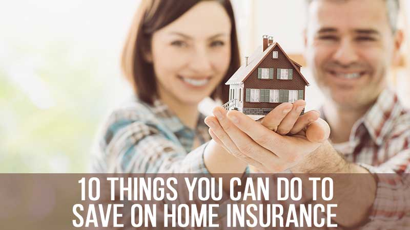10 Things You Can Do to Save on Home Insurance