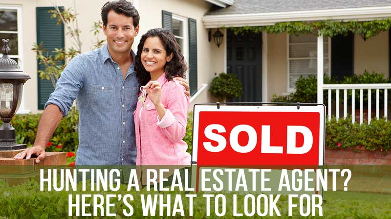 Hunting A Real Estate Agent? Here's What to Look for