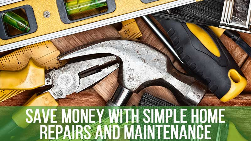 Save Money with Simple Home Repairs and Maintenance