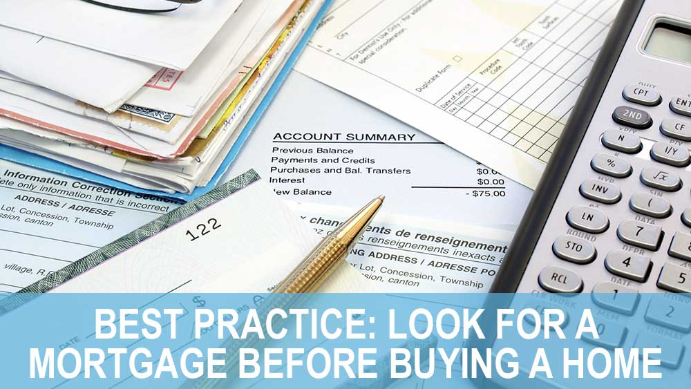 Best Practice: Look For A Mortgage Before Buying A Home