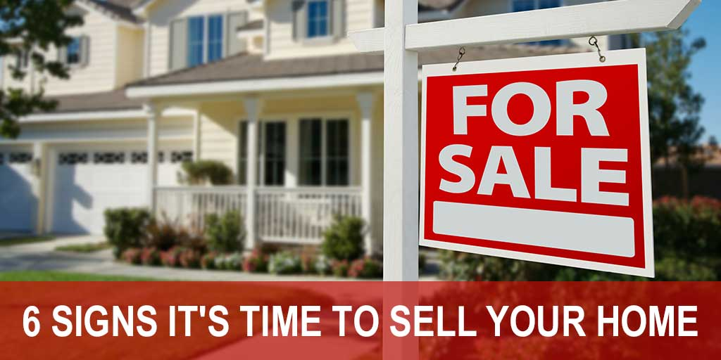 6 Signs It's Time to Sell Your Home