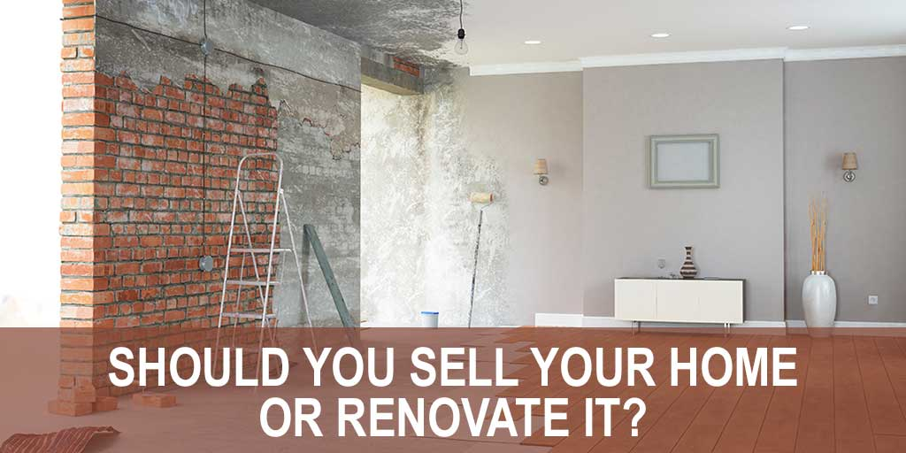 Should You Sell Your Home or Renovate It?