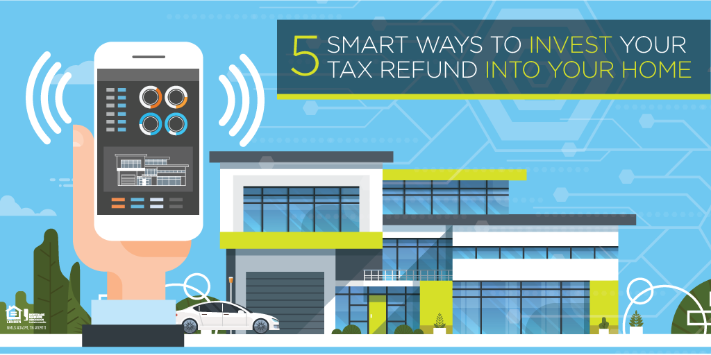 5 Smart Ways to Invest Your Tax Refund into Your Home