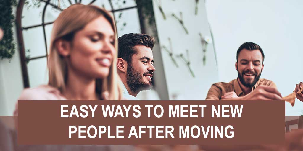 Easy Ways to Meet New People After Moving