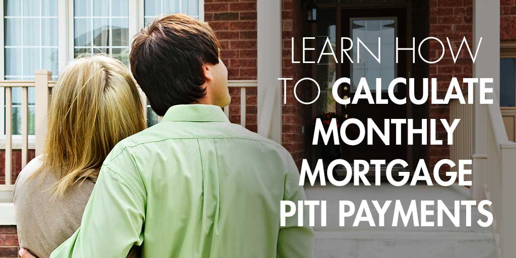 Learn How to Calculate Monthly Mortgage PITI Payments