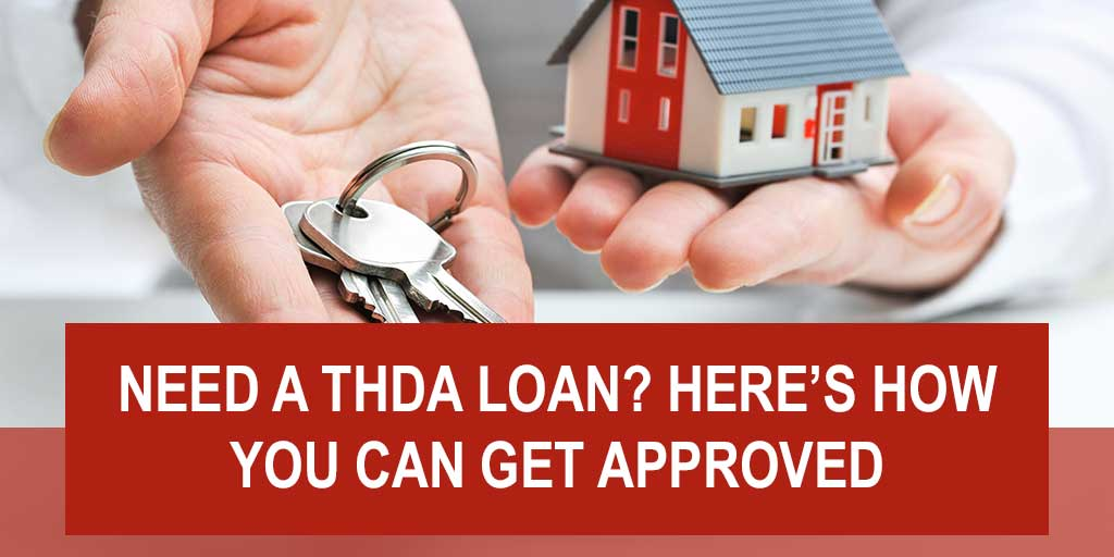 Need a THDA Loan? Here's How You Can Get Approved