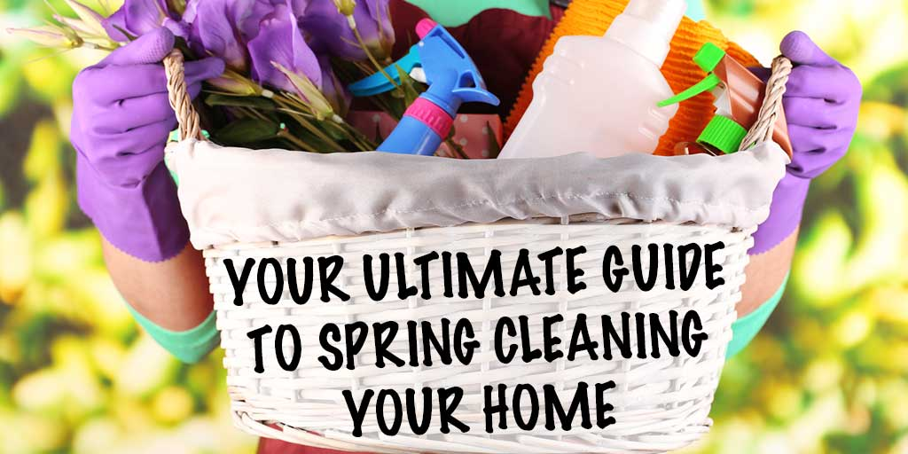 Your Ultimate Guide to Spring Cleaning Your Home