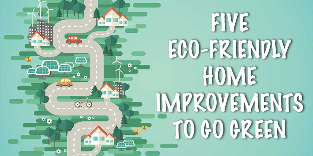 Five Eco-Friendly Home Improvements to Go Green