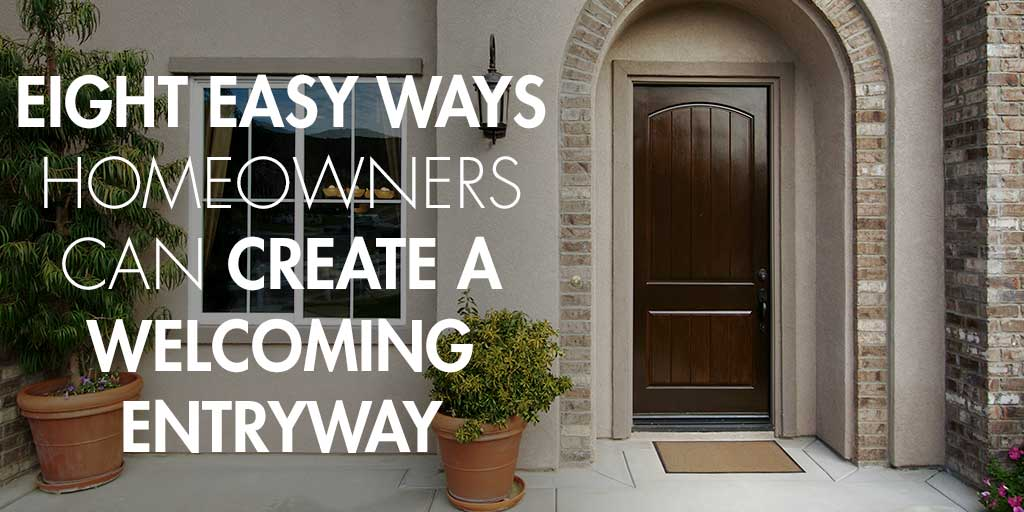 Eight Easy Ways Homeowners Can Create a Welcoming Entryway