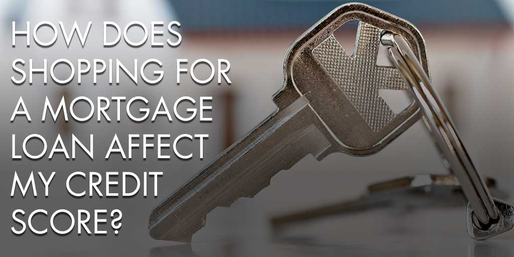 How Does Shopping for A Mortgage Loan Affect My Credit Score?