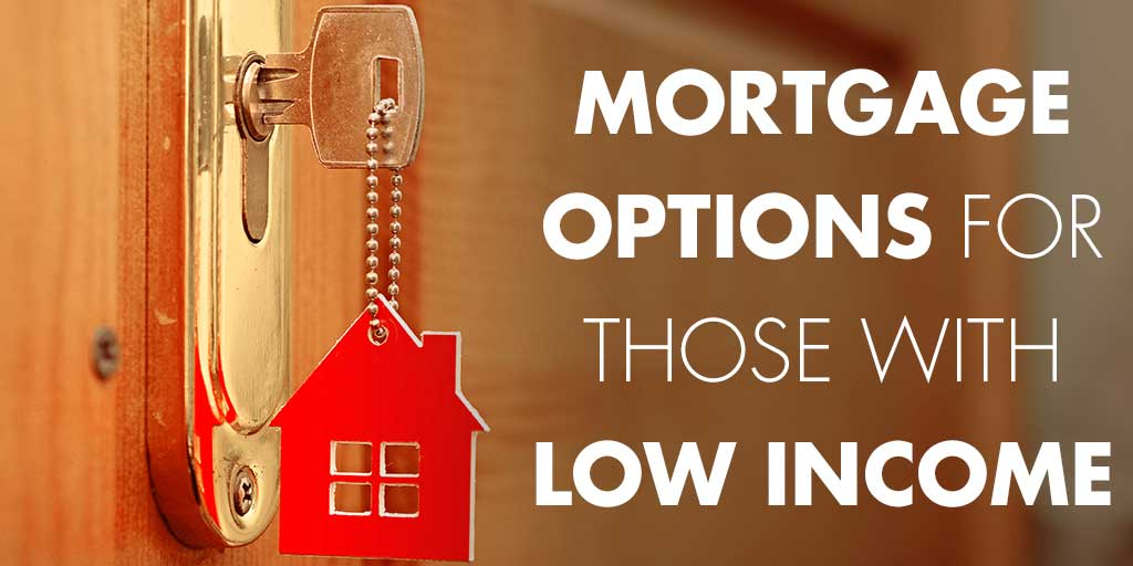 Mortgage Options for Those With Low Income