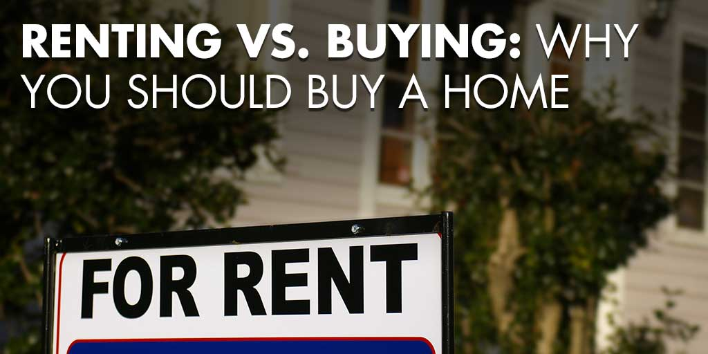 Renting vs. Buying: Why You Should Buy A Home