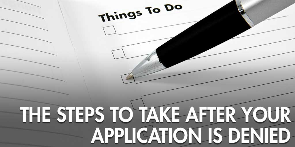 The Steps to Take After Your Application Is Denied