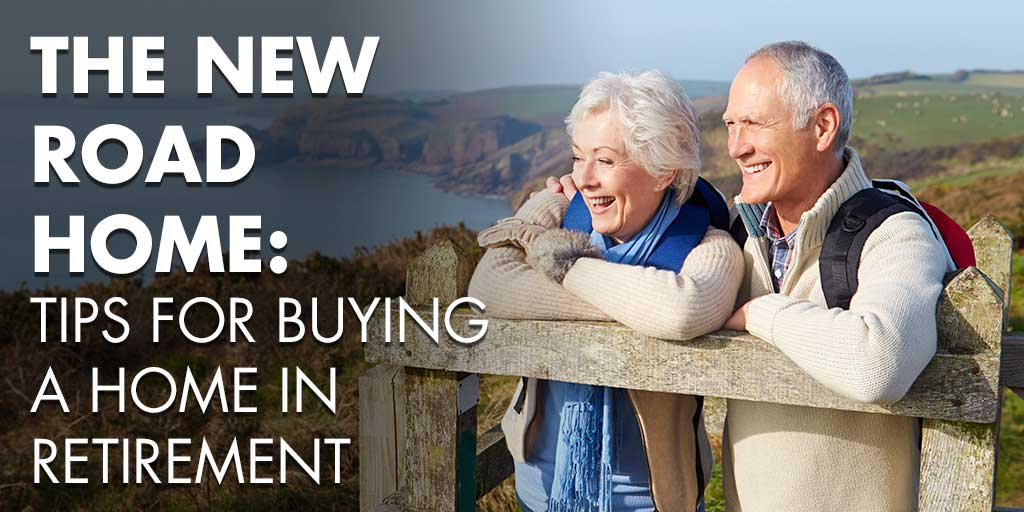 The New Road Home: Tips for Buying A Home In Retirement