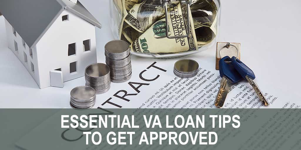 Essential VA Loan Tips to Get Approved
