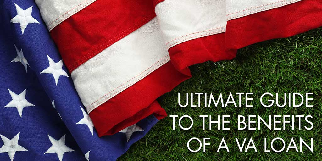Ultimate Guide to the Benefits of a VA Loan