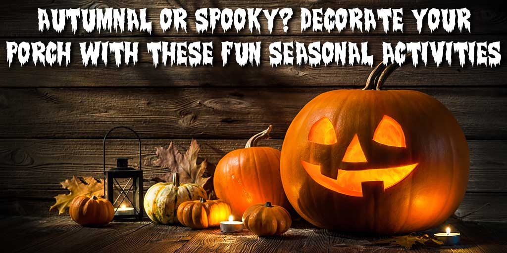 Autumnal or Spooky? Decorate Your Porch with These Fun Seasonal Activities