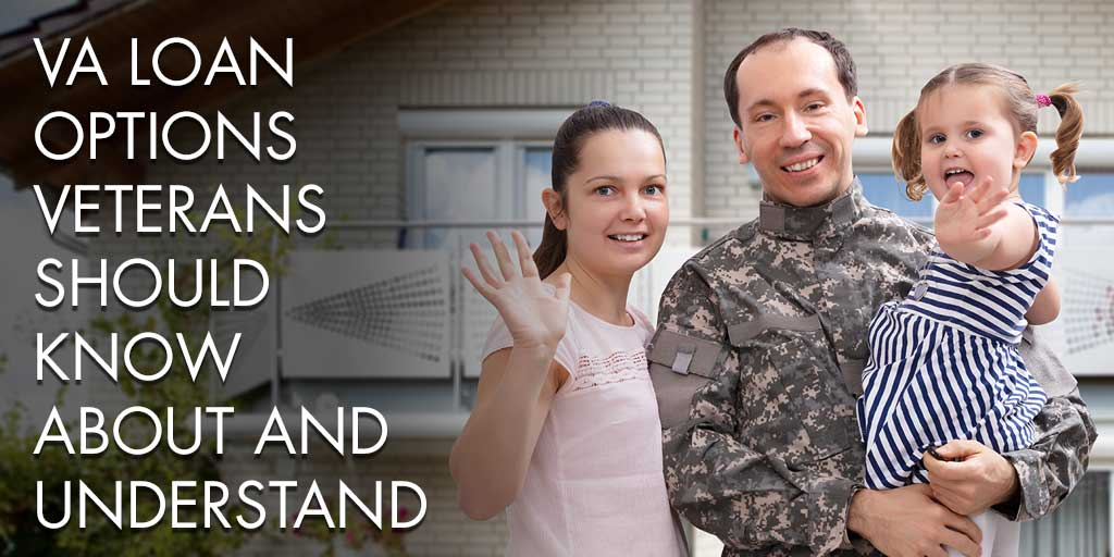 VA Loan Options Veterans Should Know About and Understand