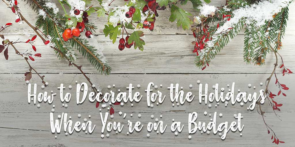 How to Decorate for the Holidays When You're on a Budget