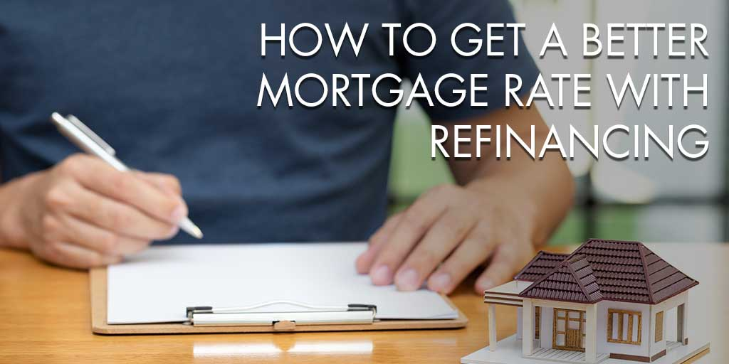How to Get a Better Mortgage Rate with Refinancing