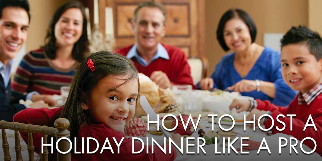 How to Host a Holiday Dinner Like a Pro