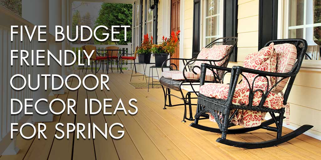 Five Budget-Friendly Outdoor Decor Ideas for Spring