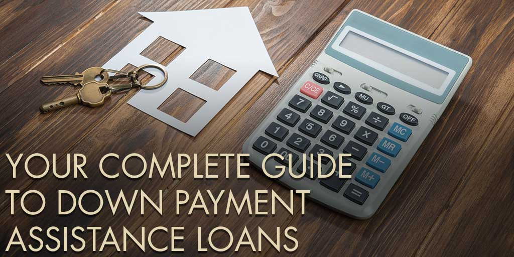 Your Complete Guide to Down Payment Assistance Loans