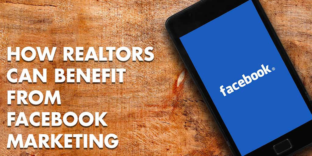 How Realtors Can Benefit from Facebook Marketing