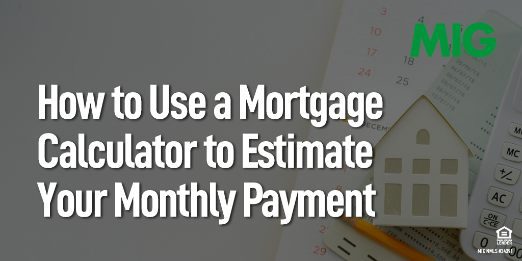 Using a Mortgage Calculator to Estimate Your Monthly Payment