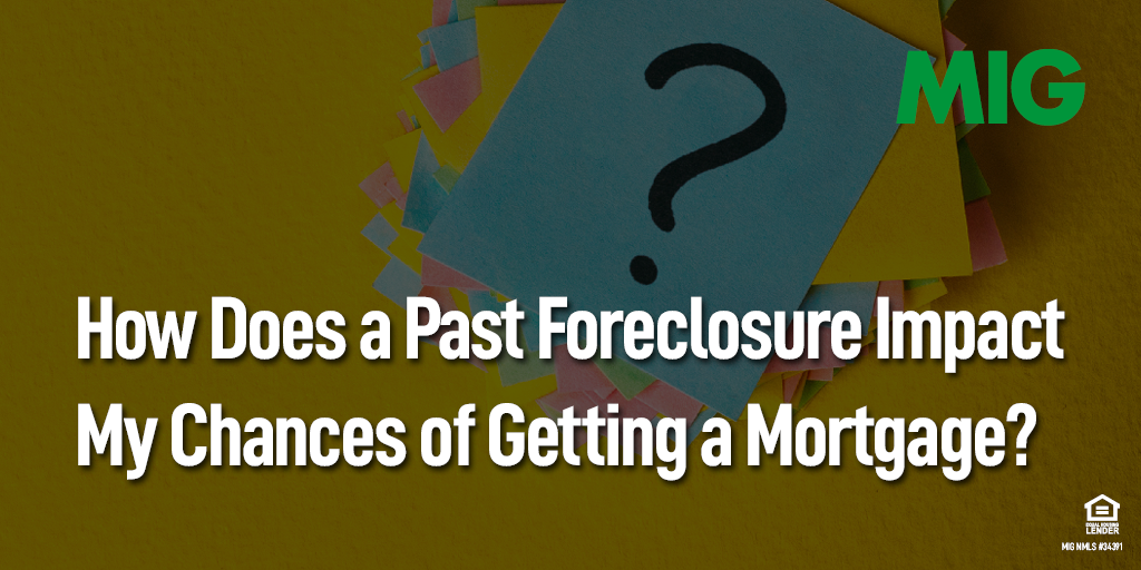 How Does a Past Foreclosure Impact My Chances of Getting a Mortgage?